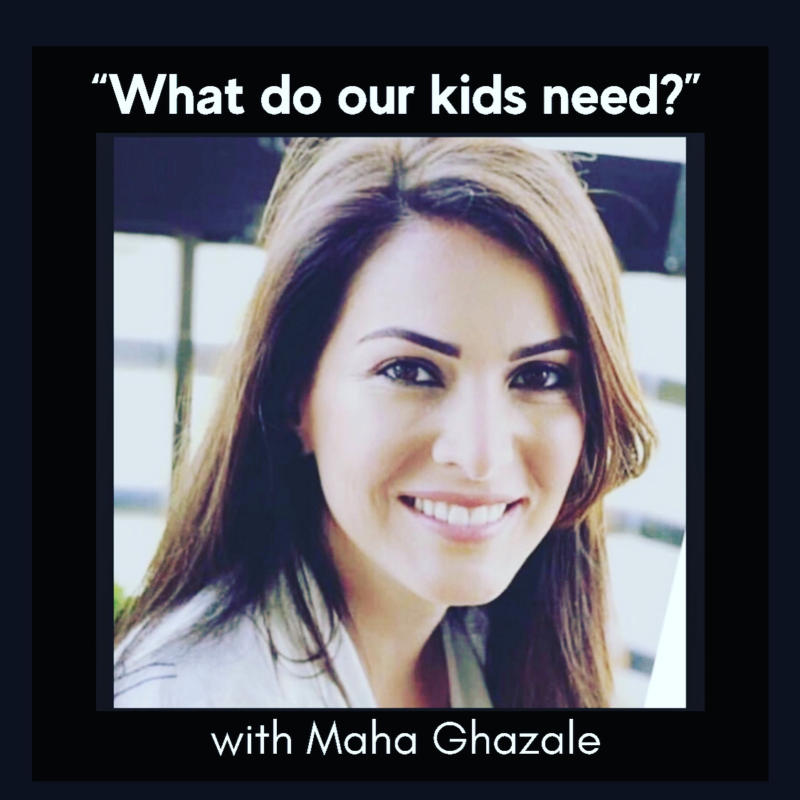 Maha Ghazale shares her discoveries about what our kids REALLY need, right now.