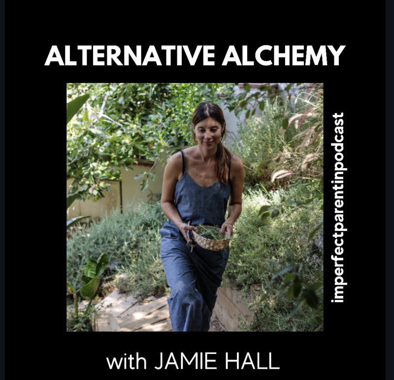 Jamie Hall author of Alternative Alchemy: Recipes and mindful baking with cbd, herbes and adaptogens inspires us on Imperfect Parenting Podcast.