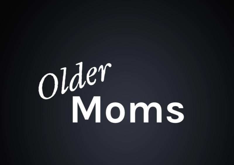 Older moms- moving away from resentment and into Purpose