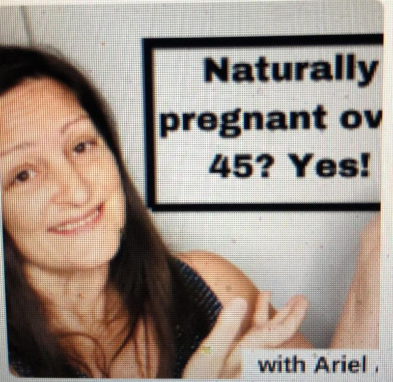 Naturally, pregnant over 45? Yes! Older moms 1st Wednesday